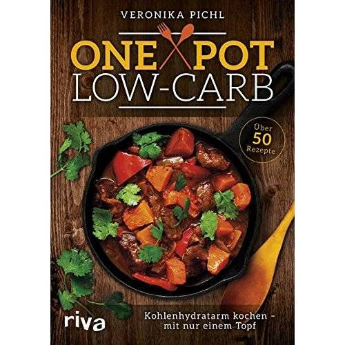 Veronika Pichl - One Pot Low-Carb: Kohlenhydratarm kochen - mit nur einem Topf - Preis vom 17.04.2021 04:51:59 h