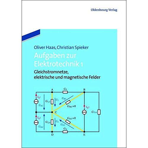 Oliver Haas - Aufgaben zur Elektrotechnik 1: Gleichstromnetze, elektrische und magnetische Felder - Preis vom 24.08.2019 05:54:11 h