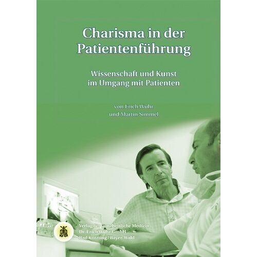 Erich Wühr - Charisma in der Patientenführung: Wissenschaft und Kunst im Umgang mit Patienten - Preis vom 13.05.2021 04:51:36 h