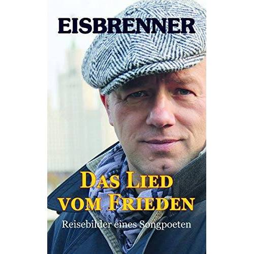 Tino Eisbrenner - Das Lied vom Frieden: Reisebilder eines Songpoeten - Preis vom 09.05.2021 04:52:39 h