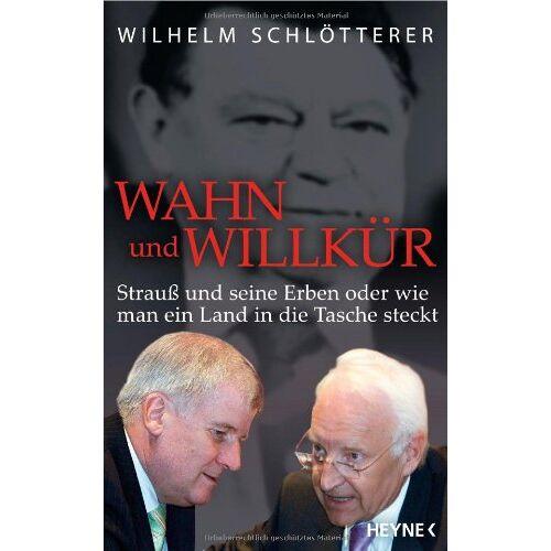 Wilhelm Schlötterer - Wahn und Willkür: Strauß und seine Erben oder wie man ein Land in die Tasche steckt - Preis vom 02.12.2020 06:00:01 h