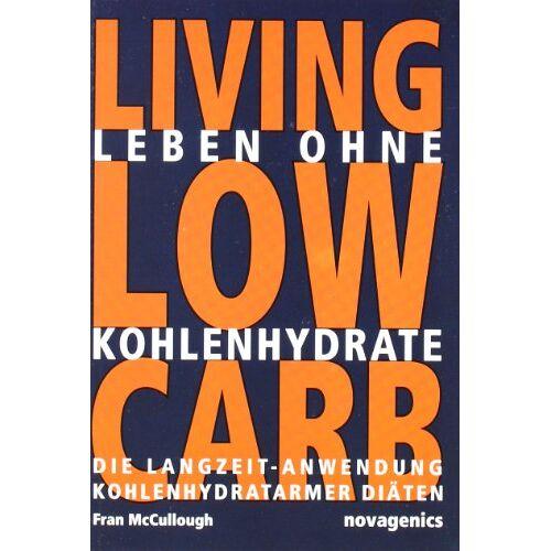 Fran McCullough - Leben ohne Kohlehydrate. Living Low Carb: Die Langzeit-Anwendung kohlenhydratarmer Diäten - Preis vom 20.10.2020 04:55:35 h