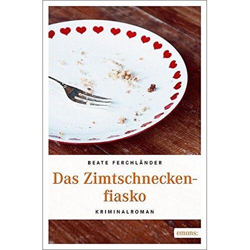 Beate Ferchländer - Das Zimtschneckenfiasko: Kriminalroman - Preis vom 10.05.2021 04:48:42 h