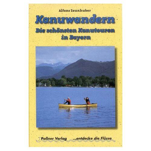 Alfons Zaunhuber - Kanuwandern - Die schönsten Kanutouren in Bayern - Preis vom 20.10.2020 04:55:35 h