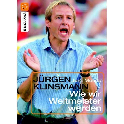 Jens Mende - Jürgen Klinsmann. Wie wir Weltmeister werden - Preis vom 12.04.2021 04:50:28 h