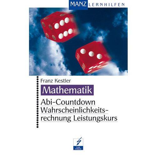 Franz Kestler - Abi-Countdown, Wahrscheinlichkeitsrechnung Leistungskurs - Preis vom 10.04.2021 04:53:14 h