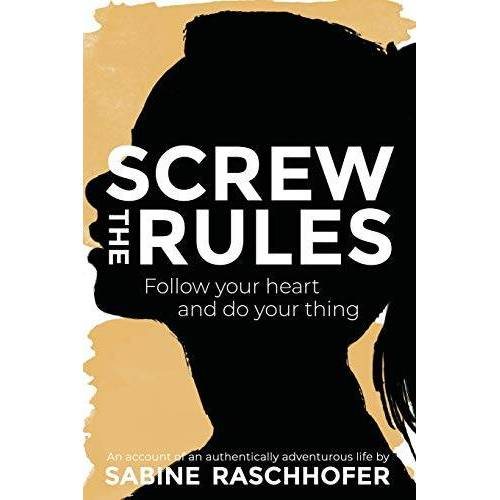 Sabine Raschhofer - Screw the Rules: Follow your heart and do your thing - Preis vom 26.02.2021 06:01:53 h
