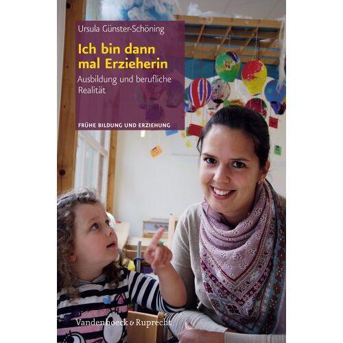 Ursula Günster-Schöning - Ich bin dann mal ErzieherIn: Ausbildung und berufliche Realität (Fruehe Bildung Und Erziehung) - Preis vom 08.04.2020 04:59:40 h