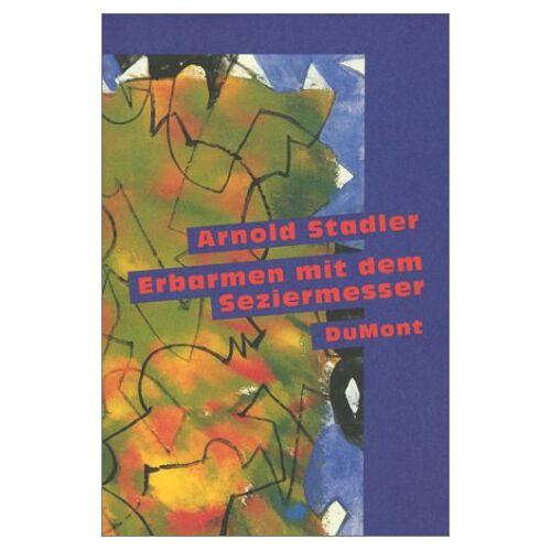 Arnold Stadler - Erbarmen mit dem Seziermesser - Preis vom 25.02.2021 06:08:03 h