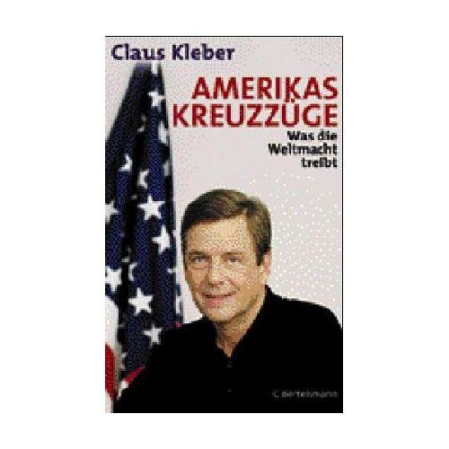Claus Kleber - Amerikas Kreuzzüge. Was die Weltmacht treibt - Preis vom 01.03.2021 06:00:22 h
