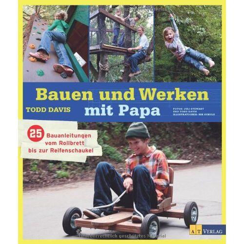 Todd Davis - Bauen und Werken mit Papa: 25 Bauanleitungen vom Rollbrett bis zur Reifenschaukel - Preis vom 05.09.2020 04:49:05 h