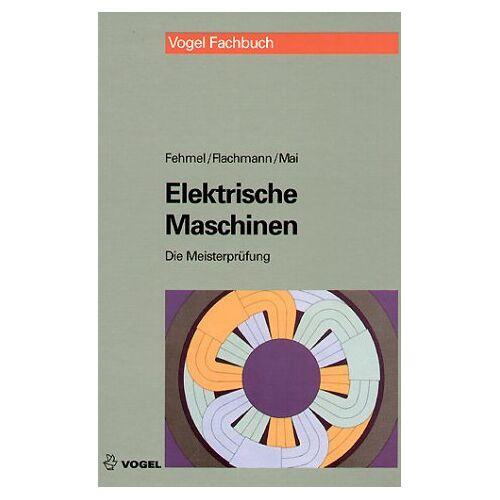 Gerd Fehmel - Die Meisterprüfung, Elektrische Maschinen - Preis vom 30.05.2020 05:03:23 h
