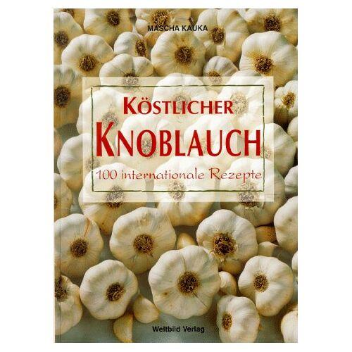 Mascha Kauka - Köstlicher Knoblauch. 100 internationale Rezepte - Preis vom 01.03.2021 06:00:22 h