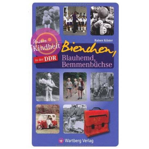 Rainer Küster - Unsere Kindheit in der DDR - Bienchen, Blauhemd, Bemmenbüchse - Preis vom 06.05.2021 04:54:26 h