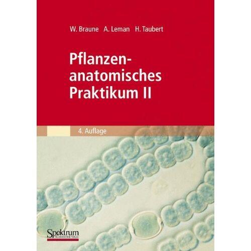 Wolfram Braune - Pflanzenanatomisches Praktikum, Tl.2, Zur Einführung in den Bau, die Fortpflanzung und Ontogenie der niederen Pflanzen auch der Bakterien und Pilze: BD II (Spektrum Lehrbuch) - Preis vom 16.04.2021 04:54:32 h