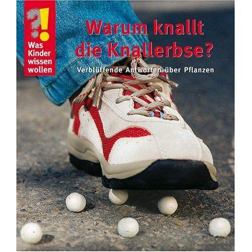Ulrike Berger - Was Kinder wissen wollen. Warum knallt die Knallerbse?: Verblüffende Antworten über Pflanzen - Preis vom 01.03.2021 06:00:22 h