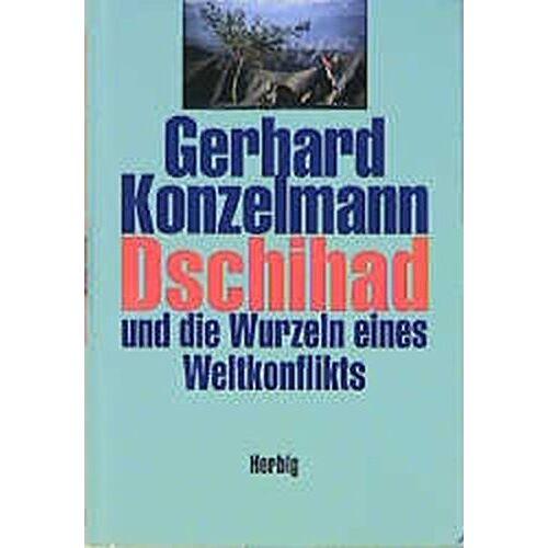 Gerhard Konzelmann - Dschihad und die Wurzeln eines Weltkonflikts - Preis vom 13.05.2021 04:51:36 h