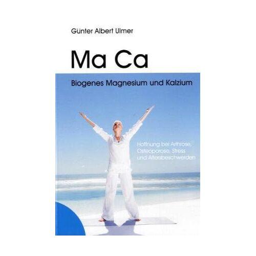 Ulmer, Günter A - Ma Ca Biogenes Magnesium und Kalzium: Hoffnung bei Arthrose, Osteoporose, Stress und Altersbeschwerden - Preis vom 18.04.2021 04:52:10 h
