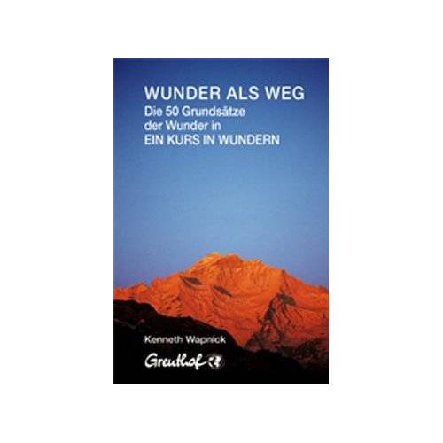 Kenneth Wapnick - Wunder als Weg: Die 50 Grundsätze der Wunder in Ein Kurs in Wundern - Preis vom 16.04.2021 04:54:32 h