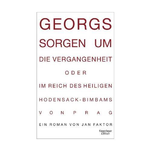 Jan Faktor - Georgs Sorgen um die Vergangenheit oder Im Reich des heiligen Hodensack-Bimbams von Prag: Roman - Preis vom 04.09.2020 04:54:27 h