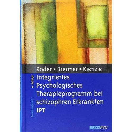 Volker Roder - Integriertes Psychologisches Therapieprogramm bei schizophren Erkrankten IPT: Unter Mitarbeit von Daniel Müller und Isabel Baglej (Materialien für die klinische Praxis) - Preis vom 01.11.2020 05:55:11 h