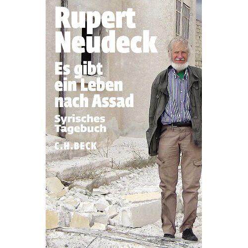 Rupert Neudeck - Es gibt ein Leben nach Assad: Syrisches Tagebuch - Preis vom 18.04.2021 04:52:10 h