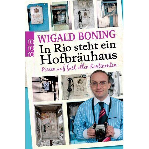 Wigald Boning - In Rio steht ein Hofbräuhaus: Reisen auf fast allen Kontinenten - Preis vom 03.05.2021 04:57:00 h