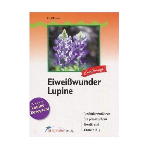 Paul Bremer - Eiweißwunder Lupine: Gesünder ernähren mit pflanzlichem Eiweiß und Vitamin B12 - Preis vom 27.02.2021 06:04:24 h