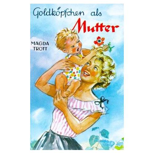 Magda Trott - Goldköpfchen als Mutter, Bd 6 - Preis vom 08.05.2021 04:52:27 h