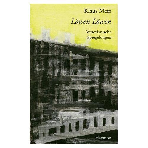 Klaus Merz - Löwen Löwen. Venezianische Spiegelungen - Preis vom 21.10.2020 04:49:09 h