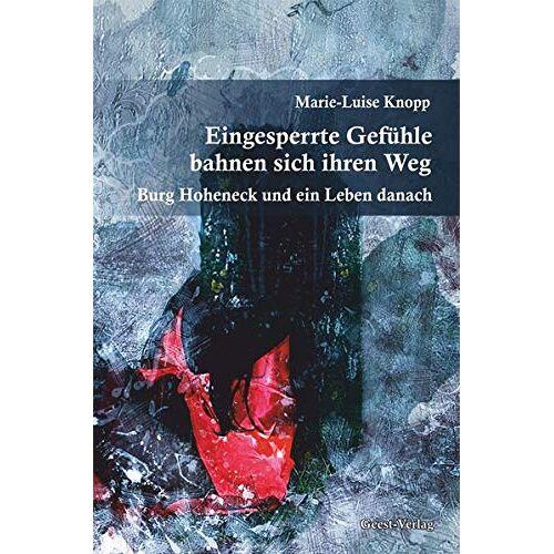 Marie-Luise Knopp - Eingesperrte Gefühle bahnen sich ihren Weg: Burg Hoheneck und ein Leben danach - Preis vom 10.05.2021 04:48:42 h