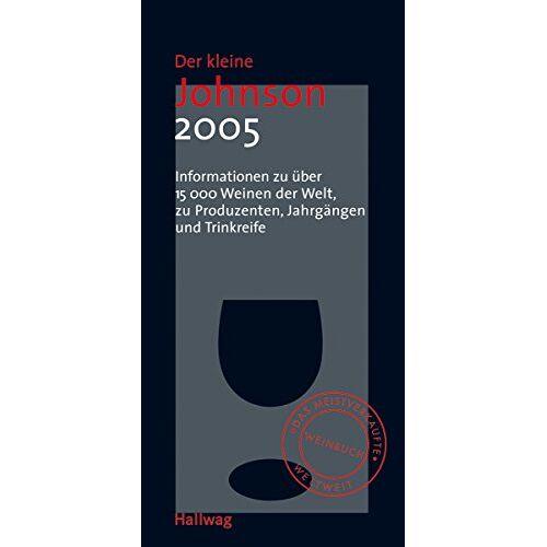 Hugh Johnson - Der kleine Johnson 2005: Informationen zu über 15000 Weinen der Welt, zu Produzenten, Jahrgängen und Trinkreife (Hallwag Die Taschenführer) - Preis vom 21.10.2020 04:49:09 h