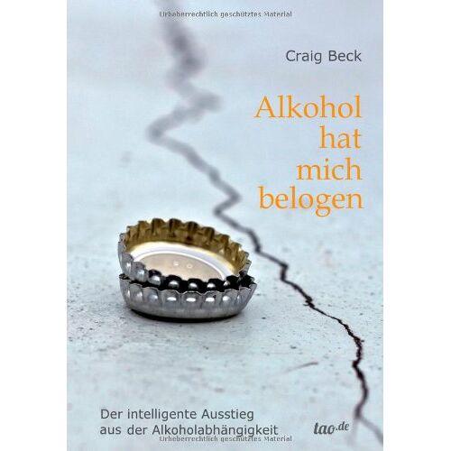 Craig Beck - Alkohol hat mich belogen: Der intelligente Ausstieg aus der Alkoholabhängigkeit - Preis vom 09.05.2021 04:52:39 h
