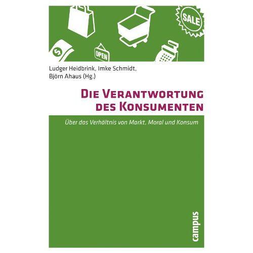 Ludger Heidbrink - Die Verantwortung des Konsumenten: Über das Verhältnis von Markt, Moral und Konsum - Preis vom 28.02.2021 06:03:40 h
