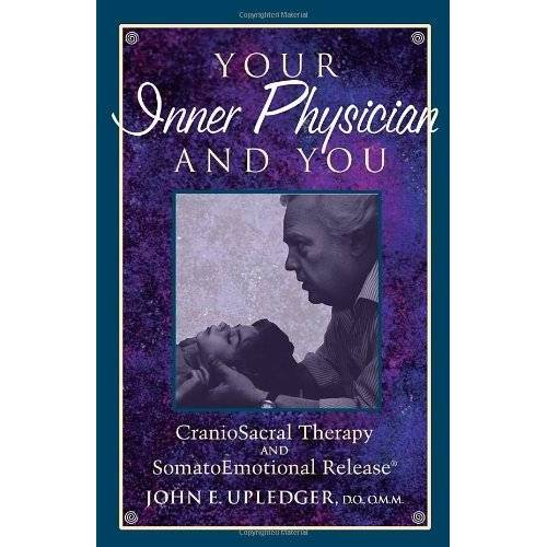 Upledger, John E. - Your Inner Physician and You: CranoioSacral Therapy and SomatoEmotional Release: Craniosacral Therapy and Somato Emotional Release - Preis vom 26.02.2021 06:01:53 h