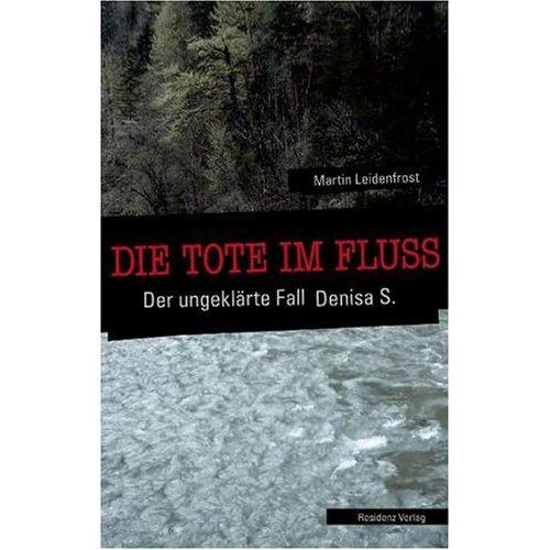 Martin Leidenfrost - Die Tote im Fluss: Der ungeklärte Fall der Denisa S - Preis vom 03.09.2020 04:54:11 h