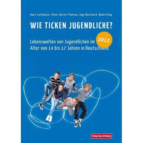 Marc Wie ticken Jugendliche? 2012: Lebenswelten von Jugendlichen im Alter von 14 bis 17 Jahren in Deutschland - Preis vom 10.05.2021 04:48:42 h