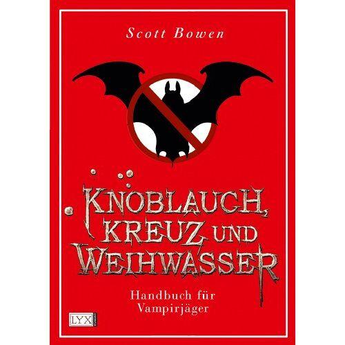 Scott Knoblauch, Kreuz und Weihwasser - Handbuch für Vampirjäger - Preis vom 07.05.2021 04:52:30 h