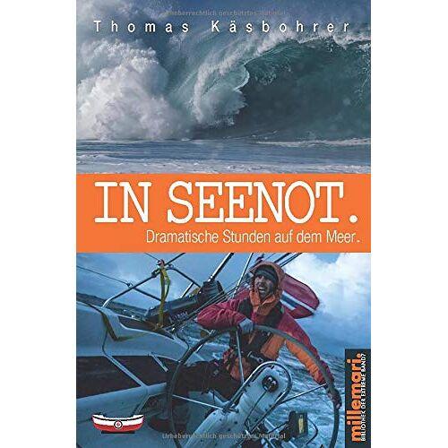 Thomas Käsbohrer - In Seenot.: Dramatische Stunden auf dem Meer. - Preis vom 16.04.2021 04:54:32 h