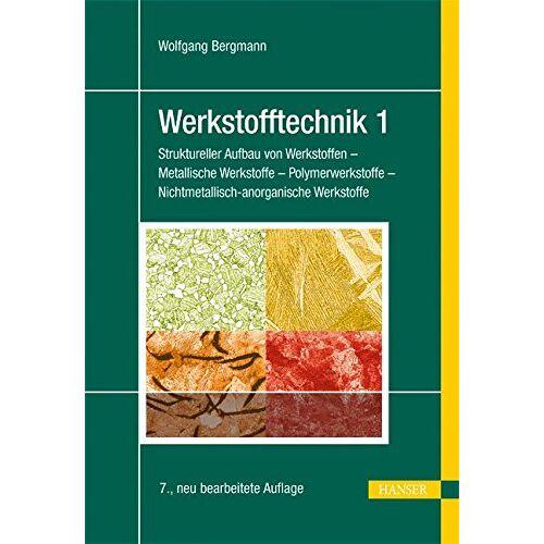 Wolfgang Bergmann - Werkstofftechnik 1: Struktureller Aufbau von Werkstoffen - Metallische Werkstoffe - Polymerwerkstoffe - Nichtmetallisch-anorganische Werkstoffe - Preis vom 06.05.2021 04:54:26 h