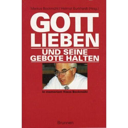Markus Bockmühl - Gott lieben und seine Gebote halten: Gedenkschrift für Klaus Bockmühl - Preis vom 05.09.2020 04:49:05 h