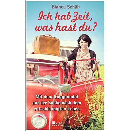 Bianca Schäb - Ich hab Zeit, was hast du?: Mit dem Goggomobil auf der Suche nach dem entschleunigten Leben - Preis vom 09.05.2021 04:52:39 h
