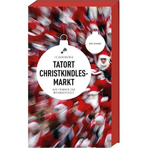 Kein Autor oder Urheber - Tatort Christkindlesmarkt - 12 Kurzkrimis aus Franken zur Weihnachtszeit - Preis vom 09.05.2021 04:52:39 h