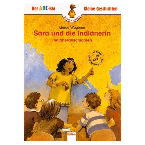 Gerda Wagener - Sara und die Indianerin. Indianergeschichten. ( Ab 6 J.) - Preis vom 08.04.2021 04:50:19 h
