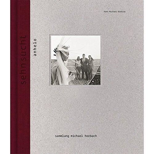 Michael Horbach - Hans-Michael Koetzle: Sehnsucht Schlüsselwerke aus der Sammlung Michael Horbach - Preis vom 16.05.2021 04:43:40 h