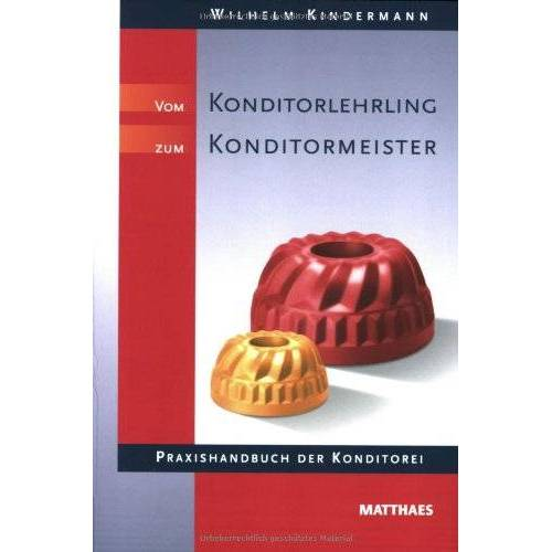 Wilhelm Kindermann - Vom Konditorlehrling zum Konditormeister: Praxishandbuch der Konditorei - Preis vom 14.04.2021 04:53:30 h