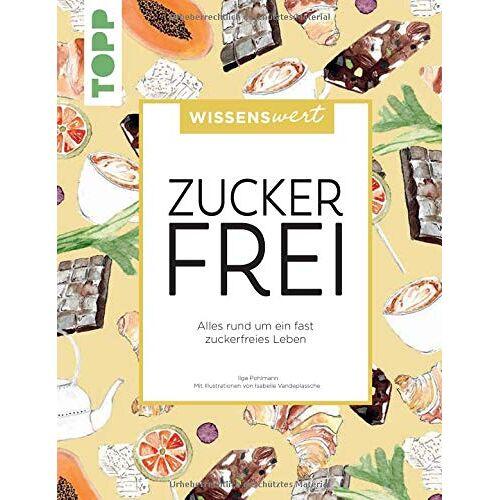 Ilga Pohlmann - wissenswert - Zuckerfrei: Alles rund um ein fast zuckerfreies Leben - Preis vom 20.10.2020 04:55:35 h