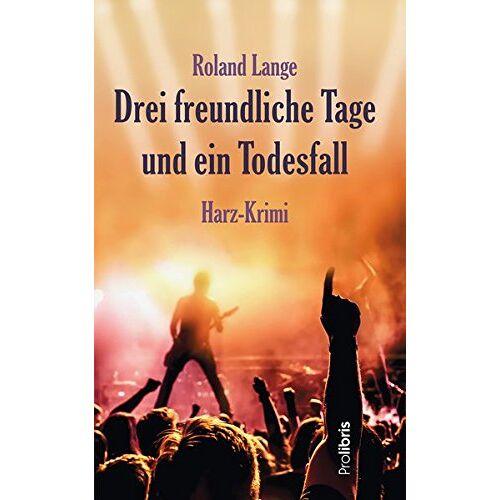 Roland Drei freundliche Tage und ein Todesfall: Harz-Krimi - Preis vom 07.05.2021 04:52:30 h
