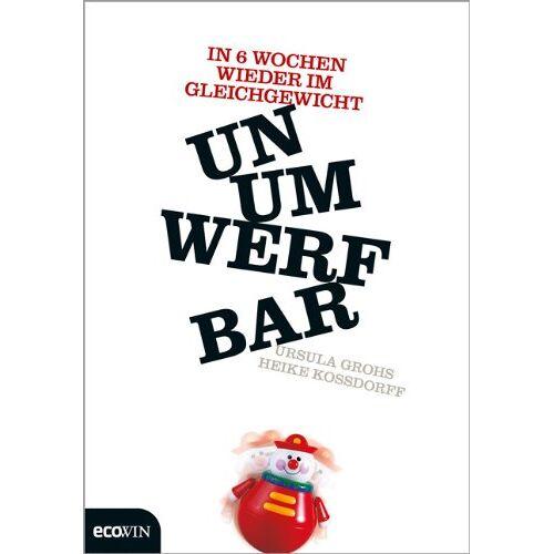 Ursula Grohs - Unumwerfbar: In 6 Wochen wieder im Gleichgewicht - Preis vom 09.04.2021 04:50:04 h
