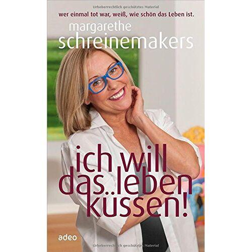 Margarethe Schreinemakers - Ich will das Leben küssen!: Wer einmal tot war, weiß, wie schön das Leben ist. - Preis vom 21.10.2020 04:49:09 h